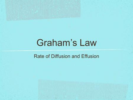 Graham's Law Rate of Diffusion and Effusion. Introduction When we first open a container of ammonia, it takes time for the odor to travel from the container.