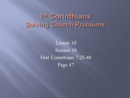 Lesson 10 Section 10 First Corinthians 7:25-40 Page 47 1.