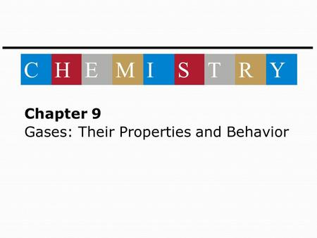 Chapter 9 Gases: Their Properties and Behavior CHEMISTRY.