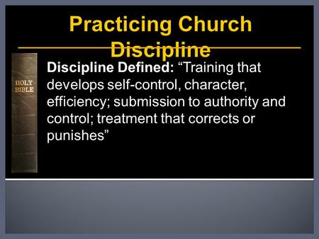 "Discipline Defined: ""Training that develops self-control, character, efficiency; submission to authority and control; treatment that corrects or punishes"""