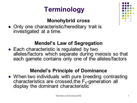 Telematics Life Sciences 20121 Terminology Monohybrid cross Only one characteristic/hereditary trait is investigated at a time. Mendel's Law of Segregation.