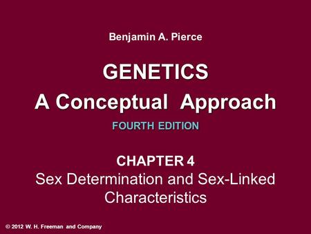 GENETICS A Conceptual Approach FOURTH EDITION GENETICS A Conceptual Approach FOURTH EDITION Benjamin A. Pierce © 2012 W. H. Freeman and Company CHAPTER.