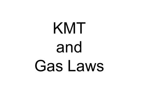 KMT and Gas Laws Characteristics of Gases Gases expand to fill any container. –random motion, no attraction Gases are fluids (like liquids). –no attraction.