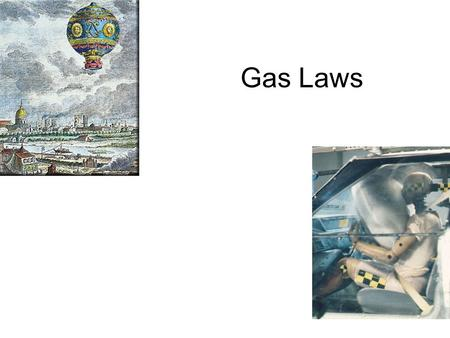 Gas Laws. Elements that exist as gases at 25 0 C and 1 atmosphere.