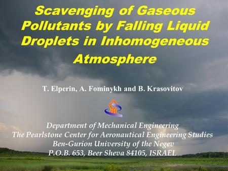 Scavenging of Gaseous Pollutants by Falling Liquid Droplets in Inhomogeneous Atmosphere T. Elperin, A. Fominykh and B. Krasovitov Department of Mechanical.