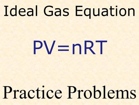 Ideal Gas Equation PV=nRT Practice Problems. 2 AlCl 3  2 Al + 3 Cl 2 ↑ If 13 g of aluminum chloride react, what volume of chlorine gas will be collected.