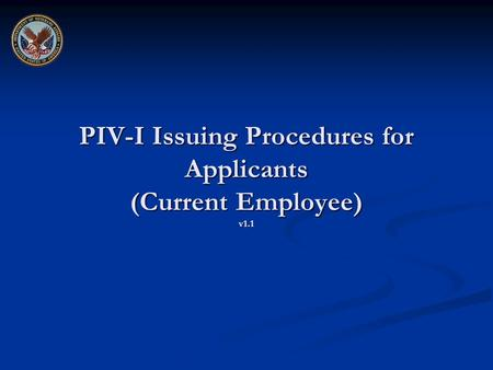 PIV-I Issuing Procedures for Applicants (Current Employee) v1.1.