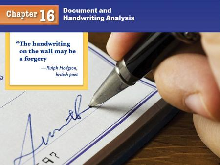 1 Document and Handwriting Analysis 2 You will understand: That an expert analyst can individualize handwriting to a particular person. What types of.
