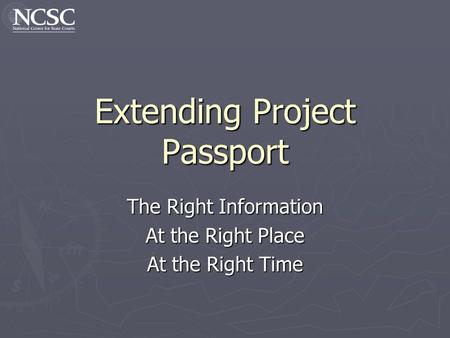 Extending Project Passport The Right Information At the Right Place At the Right Time.
