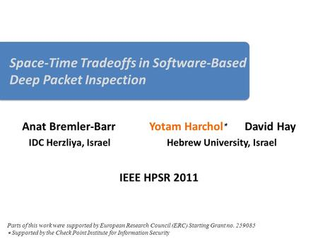 Space-Time Tradeoffs in Software-Based Deep Packet Inspection Anat Bremler-Barr Yotam Harchol ⋆ David Hay IDC Herzliya, Israel Hebrew University, Israel.