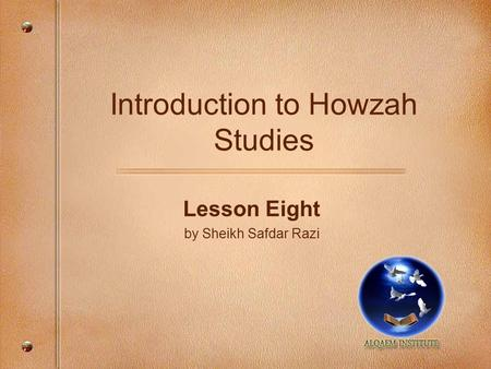 Introduction to Howzah Studies Lesson Eight by Sheikh Safdar Razi.