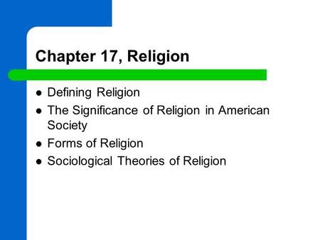 Chapter 17, Religion Defining Religion The Significance of Religion in American Society Forms of Religion Sociological Theories of Religion.