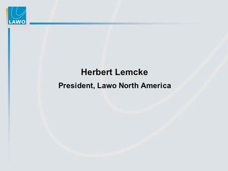 Herbert Lemcke President, Lawo North America. June 2006 Company Profile Facts & Figures NETWORKING AUDIO SYSTEMS.