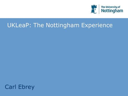 UKLeaP: The Nottingham Experience Carl Ebrey. Late 2003 – Early 2004 UKLeaP data transfer between ePARs and LUSID Identified issues with UKLIP regarding.