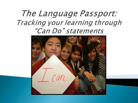 Passport Learning: A different way to learn languages Skill based having a voice Meaningful Relevant cultural experiences.