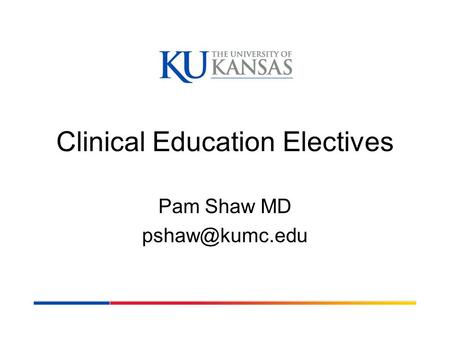 Clinical Education Electives Pam Shaw MD