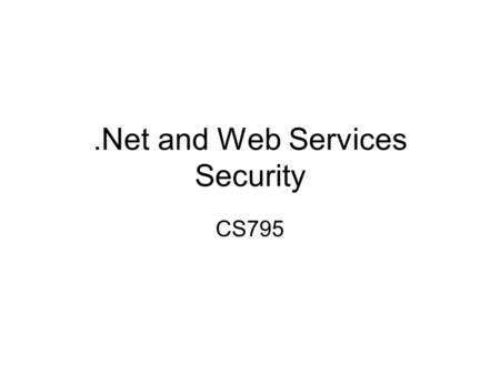 .Net and Web Services Security CS795. Web Services A web application Does not have a user interface (as a traditional web application); instead, it exposes.