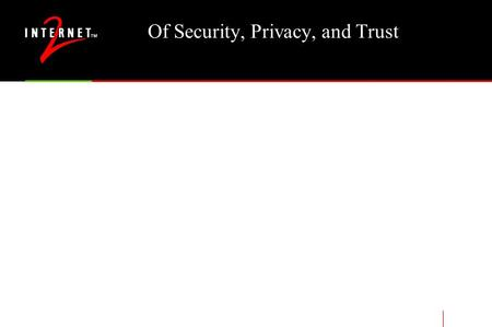 Of Security, Privacy, and Trust. Security Personal security is largely distinct from network security (modulo VPN's and authentication to the network)