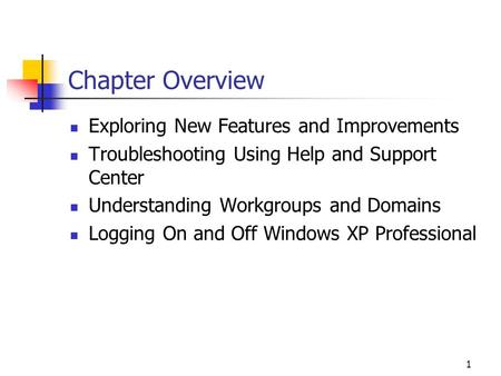 1 Chapter Overview Exploring New Features and Improvements Troubleshooting Using Help and Support Center Understanding Workgroups and Domains Logging On.