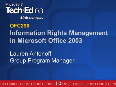 OFC290 Information Rights Management in Microsoft Office 2003 Lauren Antonoff Group Program Manager.