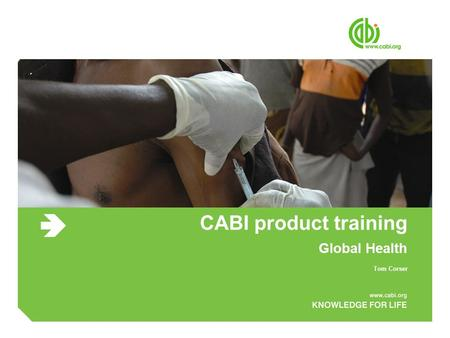 CABI product training Global Health Tom Corser. Global Health Agenda ● CABI publishing and product overview ● Live product demo of CAB Direct including.