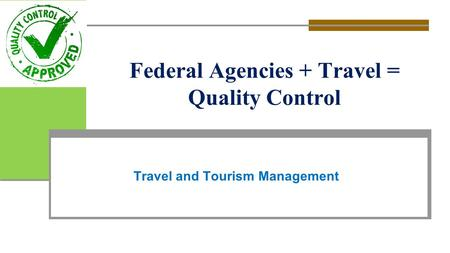 Federal Agencies + Travel = Quality Control Travel and Tourism Management.