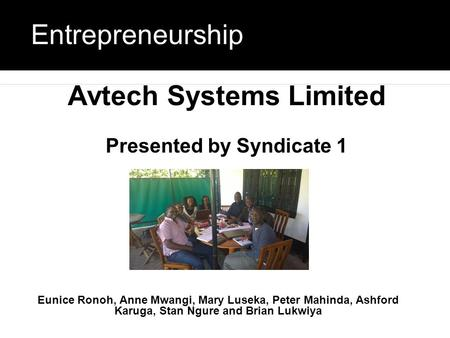 Avtech Systems Limited Presented by Syndicate 1 Entrepreneurship Eunice Ronoh, Anne Mwangi, Mary Luseka, Peter Mahinda, Ashford Karuga, Stan Ngure and.