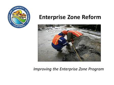 Enterprise Zone Reform Improving the Enterprise Zone Program.