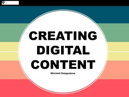 CREATING DIGITAL CONTENT Mitchell Chiappalone. Creating Digital Content Creating Video Content Screen Capture Simple Editing Publishing Public/Private.