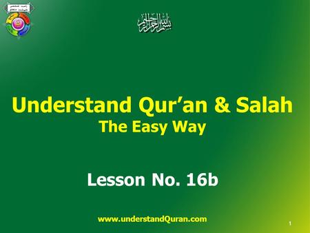 Understand Qur'an & Salah The Easy Way Lesson No. 16b www.understandQuran.com 1.