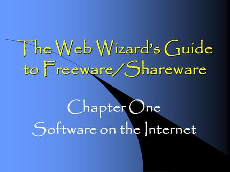 The Web Wizard's Guide to Freeware/Shareware Chapter One Software on the Internet.