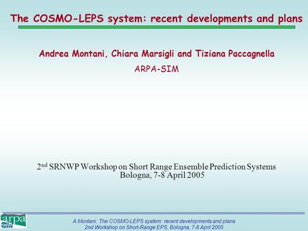 A.Montani; The COSMO-LEPS system: recent developments and plans 2nd Workshop on Short-Range EPS, Bologna, 7-8 April 2005 The COSMO-LEPS system: recent.