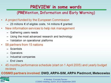A.Montani; Eurorisk-Preview COSMO meeting, Zurich, 20-23 September 2005 PREVIEW in some words (PREVention, Information and Early Warning) A project funded.