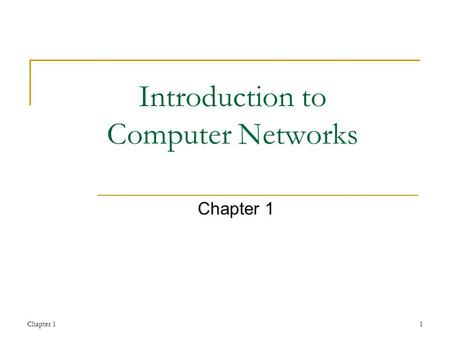 Chapter 11 Introduction to Computer Networks Chapter 1.