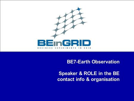BE7-Earth Observation Speaker & ROLE in the BE contact info & organisation.