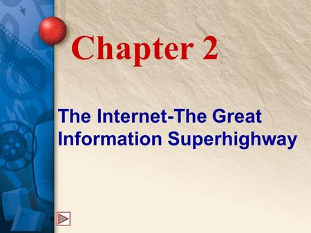 The Internet-The Great Information Superhighway Chapter 2.