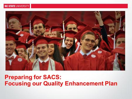 Preparing for SACS: Focusing our Quality Enhancement Plan.