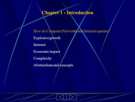 Chapter 1 - Introduction How do Computer Networks and Internet operate? Explosive growth Internet Economic impact Complexity Abstractions and concepts.