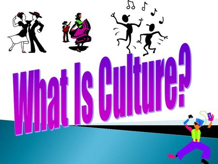  Culture is the way of life of a group of people who share similar beliefs and customs.