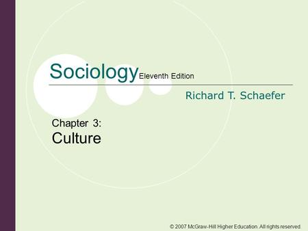 © 2007 McGraw-Hill Higher Education. All rights reserved. Sociology Eleventh Edition Richard T. Schaefer Chapter 3: Culture.
