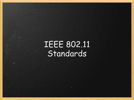 IEEE 802.11 Standards. First published in June 1997. Defines technologies at the Physical layer and the MAC sublayer of the Data-Link layer. The standard.