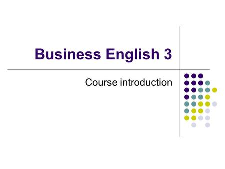 Business English 3 Course introduction. Contact information for Boglarka Kiss Kulenović Office hours: Tuesdays: 10:00 – 12:00 and 16:00 -17:00 Office.