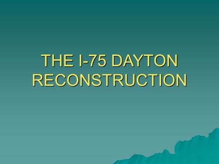 THE I-75 DAYTON RECONSTRUCTION