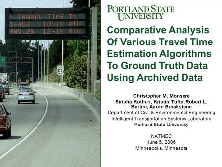 NATMEC June 5, 2006 Comparative Analysis Of Various Travel Time Estimation Algorithms To Ground Truth Data Using Archived Data Christopher M. Monsere Research.