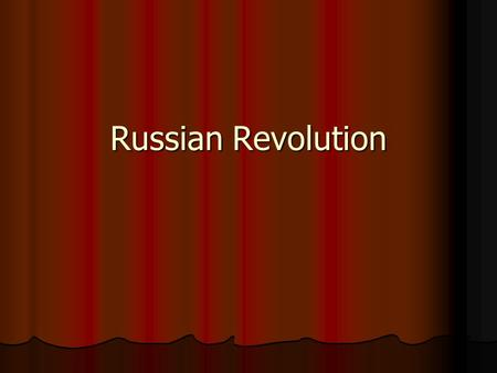 Russian Revolution. Causes Landless peasantry Landless peasantry Absolute monarchy Absolute monarchy Military inadequately supplied – losing World War.