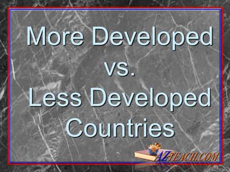 More Developed vs. Less Developed Countries. 1.How many babies do you think the average woman has over her lifetime in the United States? 2.Do you have.