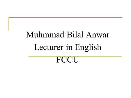 Muhmmad Bilal Anwar Lecturer in English FCCU. Learning Through Stories.