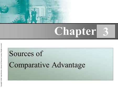 Copyright © 2007 South-Western, a division of Thomson Learning. All rights reserved. Chapter 3 Sources of Comparative Advantage.