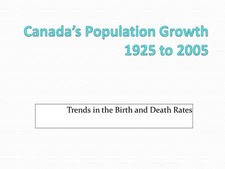 Trends in the Birth and Death Rates. (Making Connections [1 st ed], CIA World Factbook, & Canada Yearbook) (PF; Oct 11)