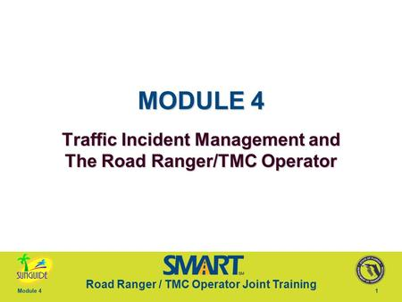 MODULE 4 Traffic Incident Management and The Road Ranger/TMC Operator